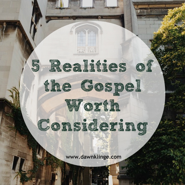 5 Realities of the Gospel Worth Considering