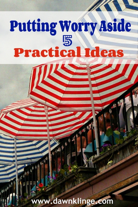 putting worry aside: 5 practical ideas
