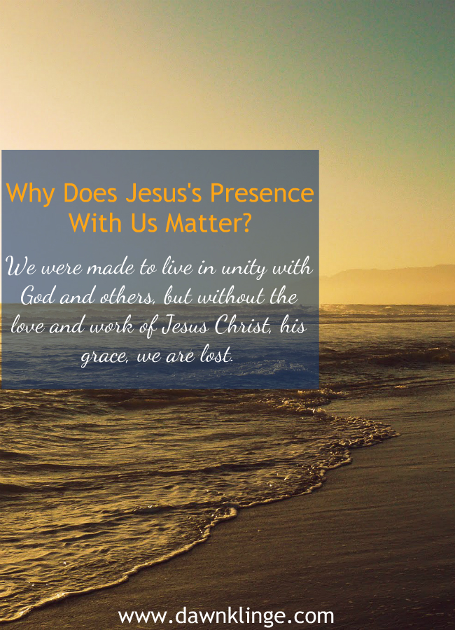 Why Does Jesus's Presence with Us Matter?
