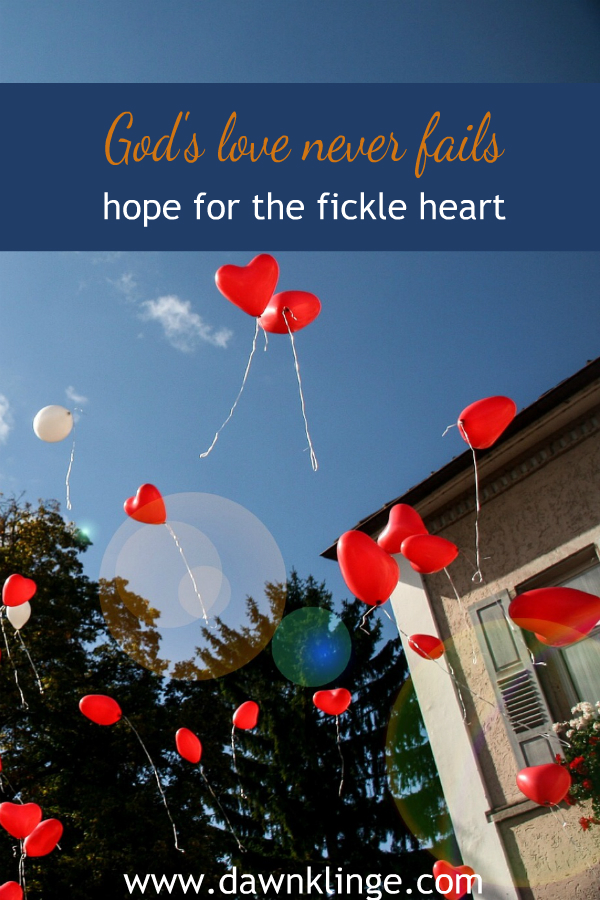 God's love never fails:  hope for the fickle heart