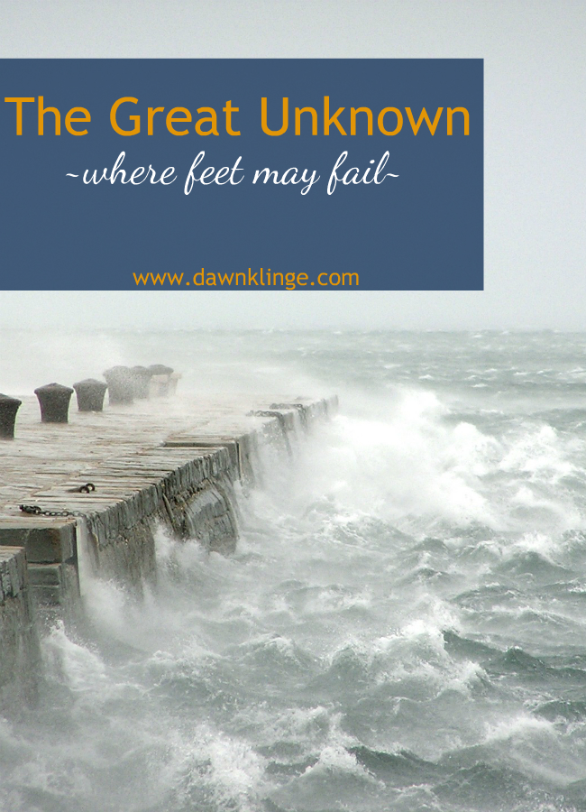 The Great Unknown, where feet may fail- trusting God in the mystery