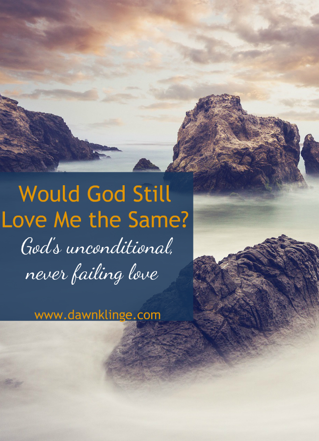 Would God Still Love Me the Same?  A look at God's unfailing, unconditional love