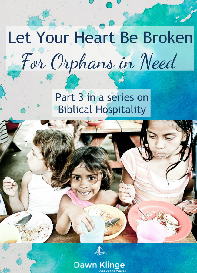 Let Your Heart Be Broken for Orphans in Need:  Biblical Hospitality