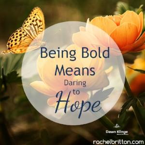 Be Bold Girl:  Daring to Hope