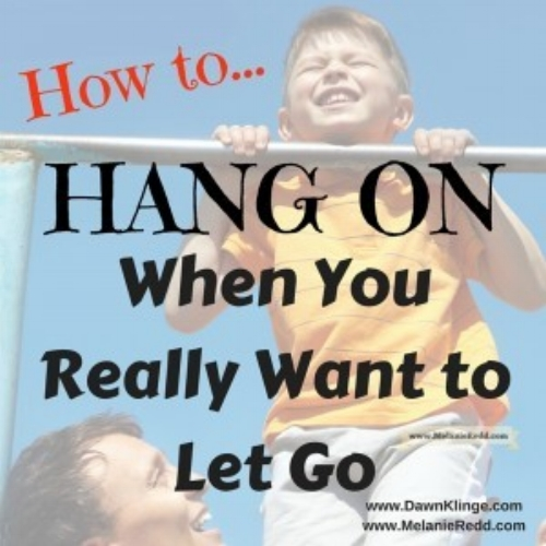 how to hang on when you really want to let go