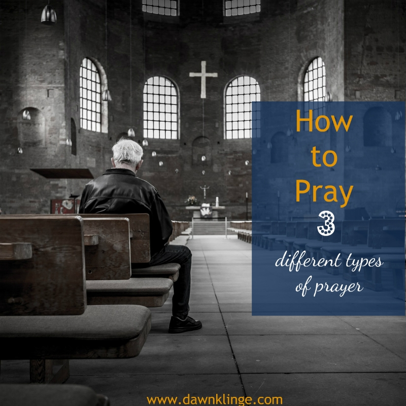 how to pray:  3 different types of prayers