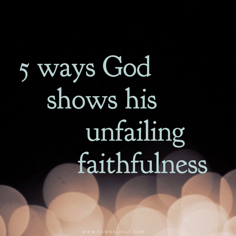 This is not a comprehensive list- but here are five ways that God shows his faithfulness.