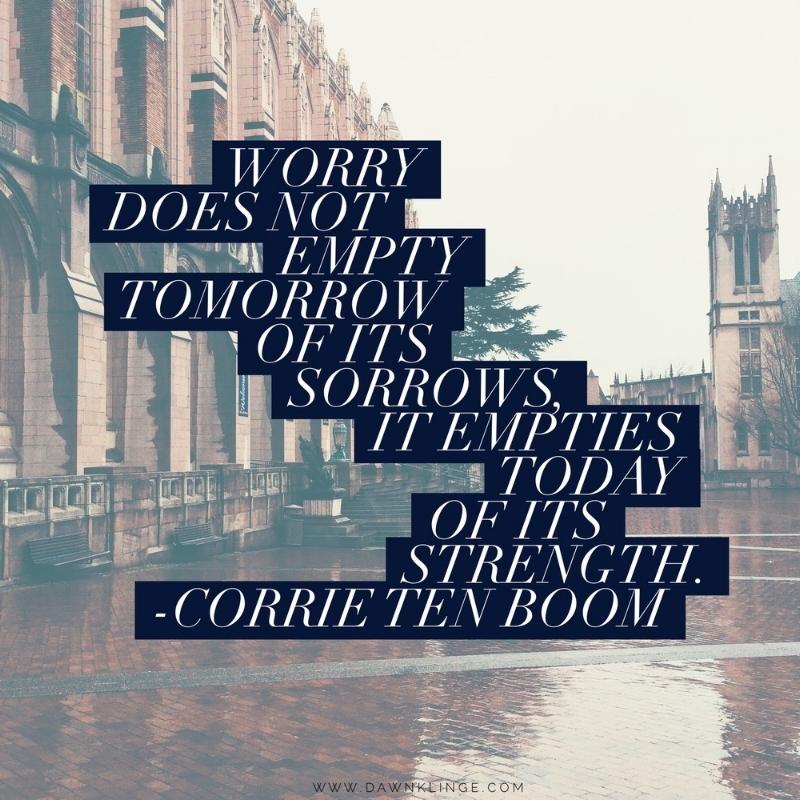worry doesn't empty tomorrow of it's sorrows...