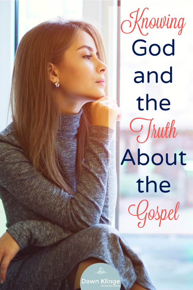 Knowing God- and the Truth About the Gospel