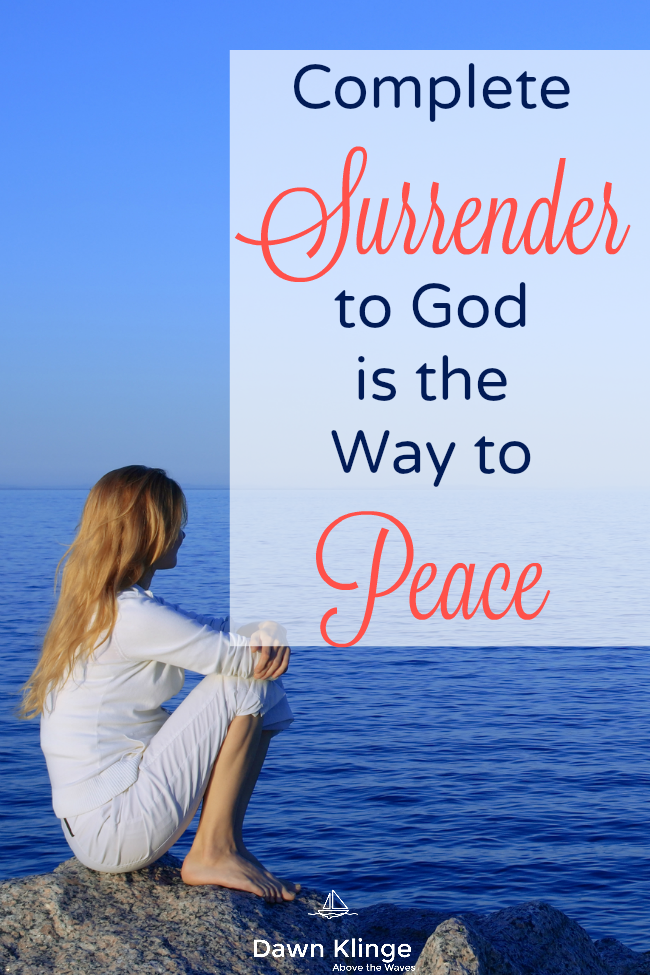 complete surrender to God is the way to peace I how to surrender to God I how to find peace in God I what it means to surrender to God I how to trust God I Above the Waves II #peaceofGod #trustingGod