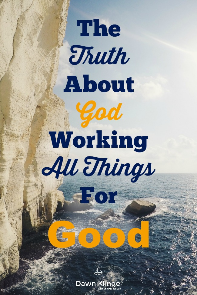 The Truth About God Working All Things For Good I The truth about Romans 8:28 I what is means for God to work for good I what it means to be called according to God's purpose I what does Romans 8:28 mean I Above the Waves II #christianblogger #trustinggod