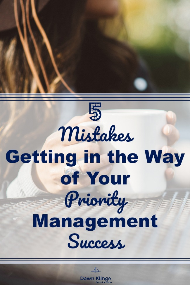 5 mistakes Getting in the Way of Your Priority Management Success I time management I how to organize priorities I goal setting I christian devotion on time I Above the Waves II #goalsetting #priorities #timemanagement