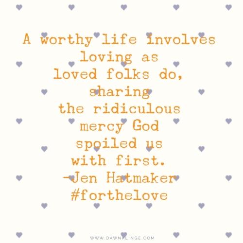 a worthy life, Jen Hatmaker, #forthelove