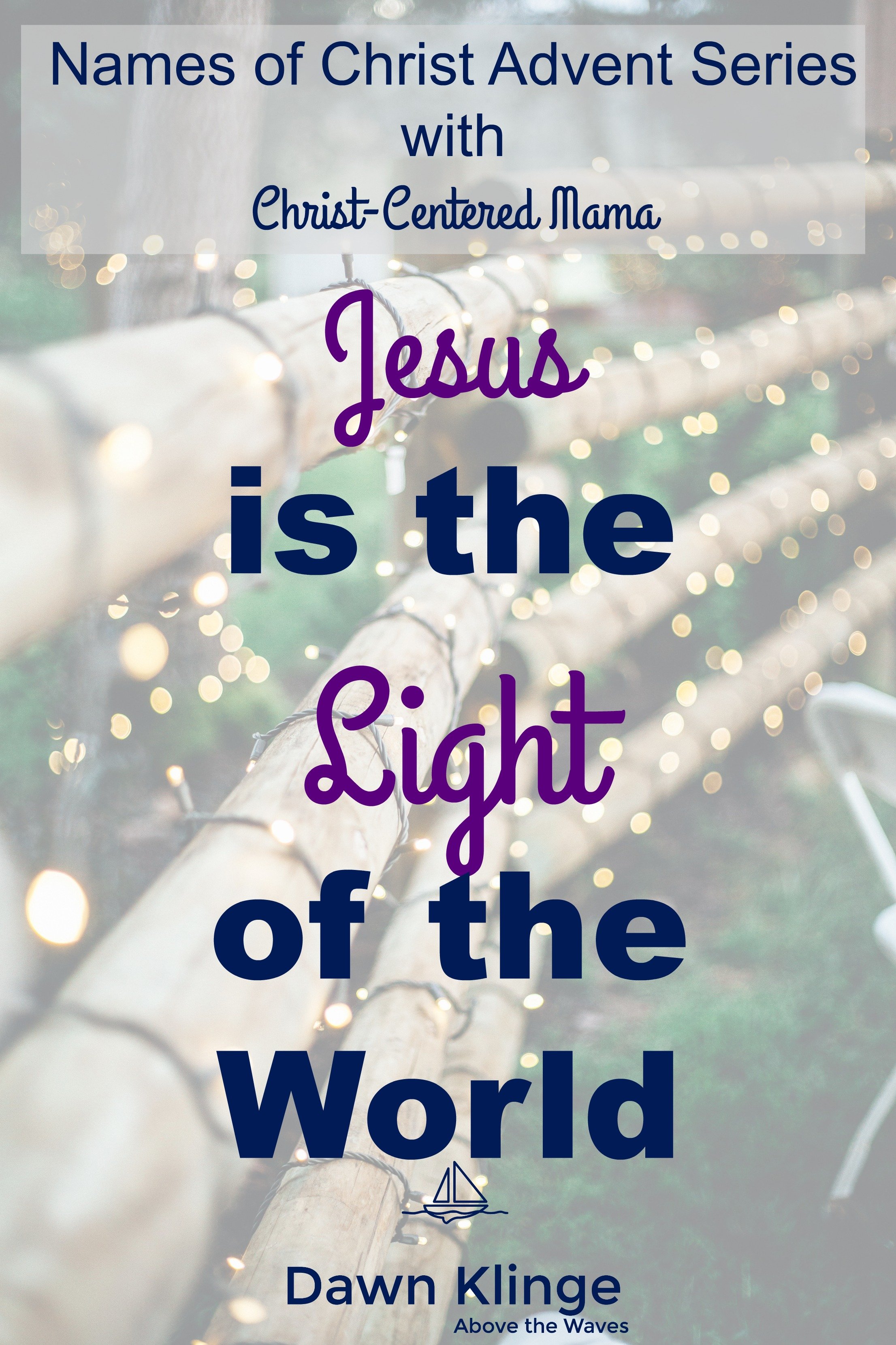 jesus light of the world | names of Christ Advent series | why Jesus is called the Light of the World | Christ Centered Mama | Above the Waves || #gospel #jesus