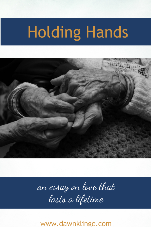 Holding Hands: Love that Lasts a Lifetime | thoughts on long lasting love | an essay on marriage | love that inspires | Above the Waves || #marriage #lovethatlasts #relationshipgoals