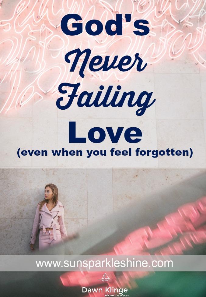 God's Never Failing Love (even when you feel forgotten) | what to do when you feel forgotten by God | God's faithfulness | God doesn't forget you | Above the Waves || #faithful #christiandevotion #godslove