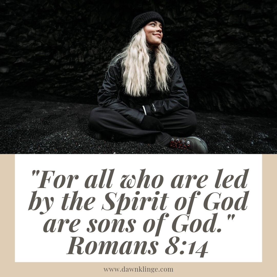 _For all who are led by the Spirit of God are sons of God._ Romans 8_14.