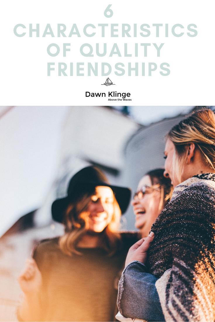 6 Characteristics Of Quality Friendships Dawn Klinge