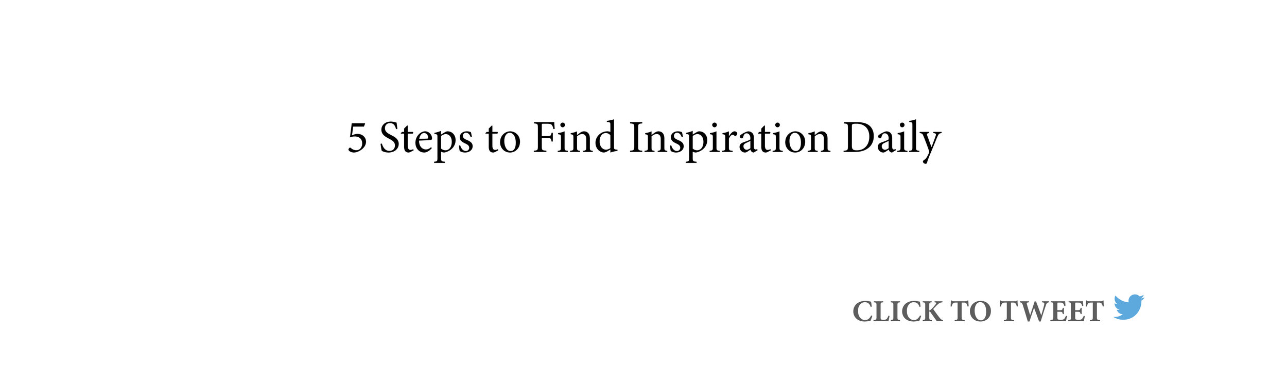 5-steps-to-find-inspiration-daily-click-to-tweet-1.jpg
