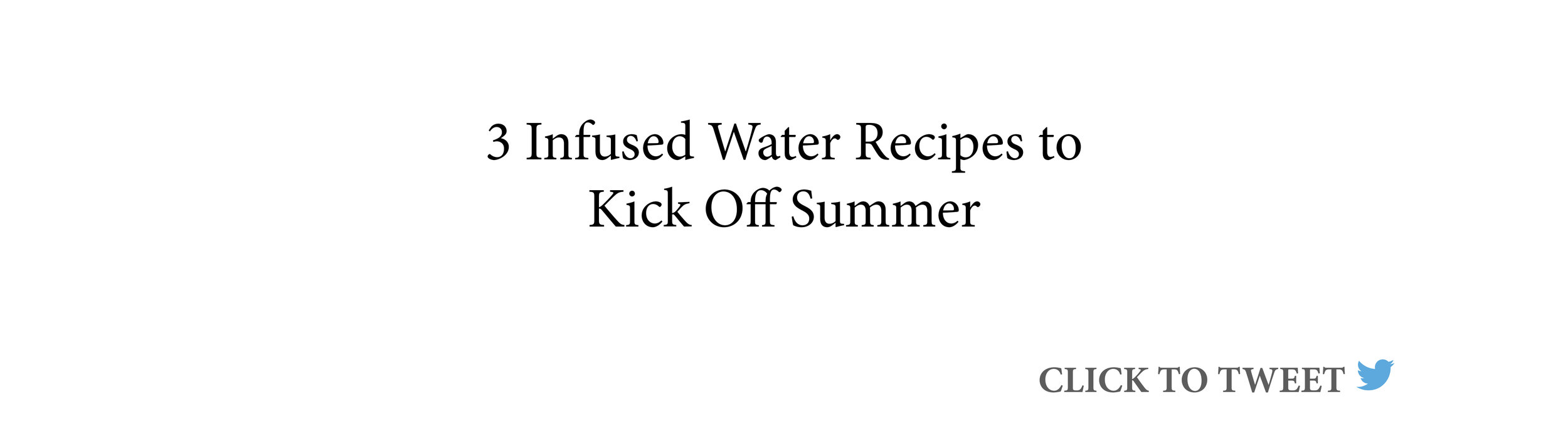3-infused-water-recipes-to-kick-off-summer-click-to-tweet.jpg