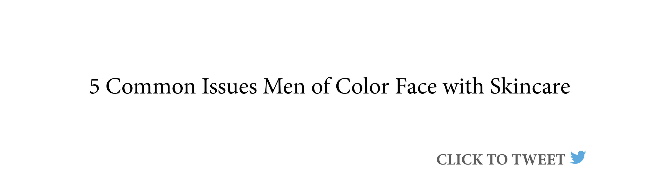 skincare-tips-for-men-of-color-click-to-tweet.jpg