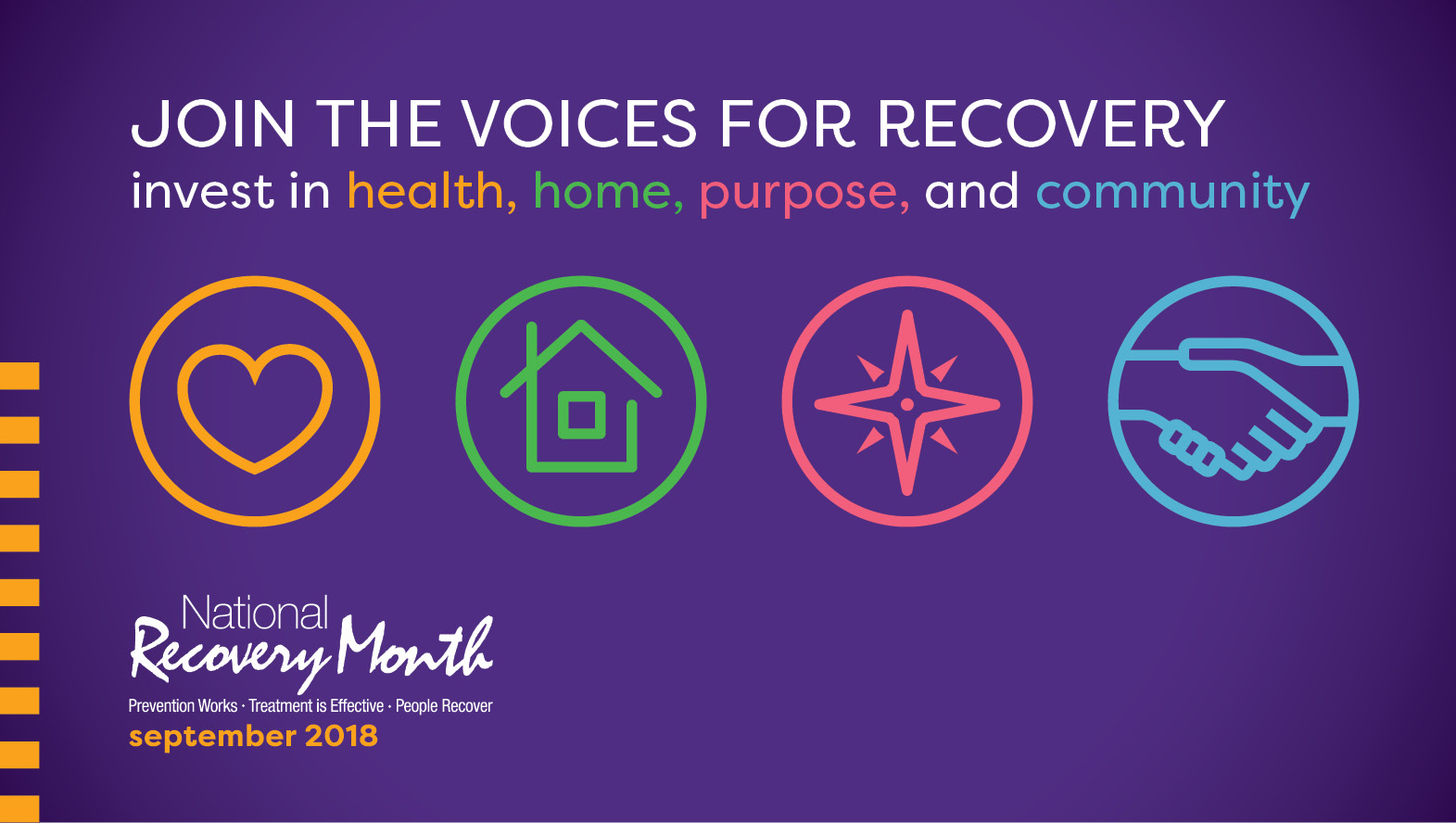 Banner. Join the voices for recovery. Invest in health, income, purpose, and community. National Recovery Month. Prevention Works. Treatment is effective. People recover. September 2018.