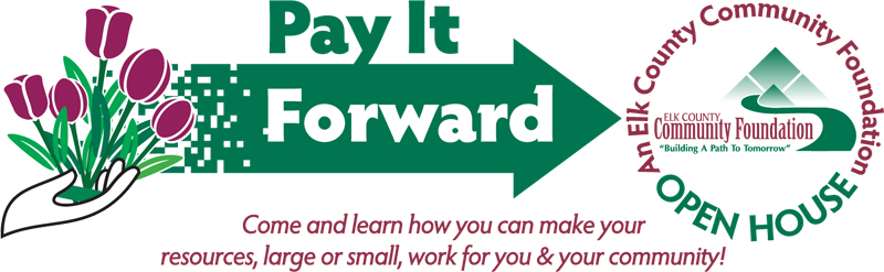 Pay it forward. Come and learn how you can make your resources, large or small, work for you and your community. Elk County Community Foundation Open House