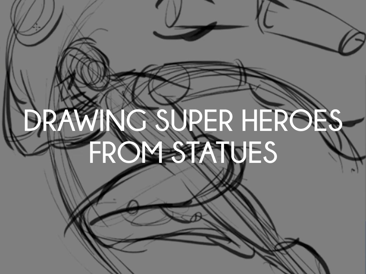DrawingSuperHeroesFromStatues.png