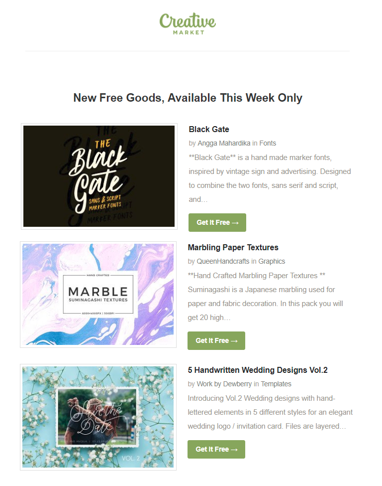 Creative Market is by far my favorite because I receive six creative goods from them every Monday. They pick what I get, and I choose whether or not I like them.