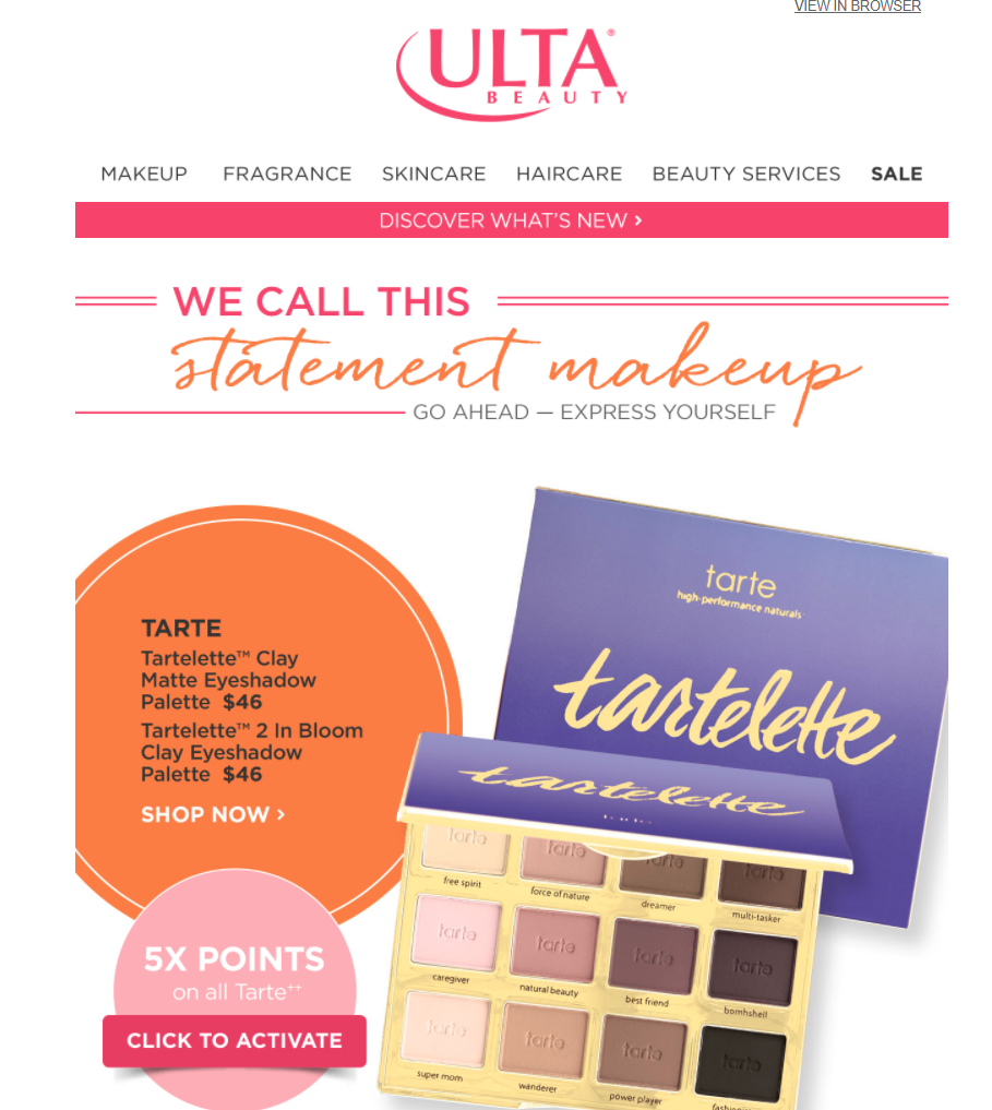 Ulta has a great email marketing strategy. They offer random perks each day so I'm always opening to see if today's perk happens to be something I need to restock. Plus, they use a loyalty points system!