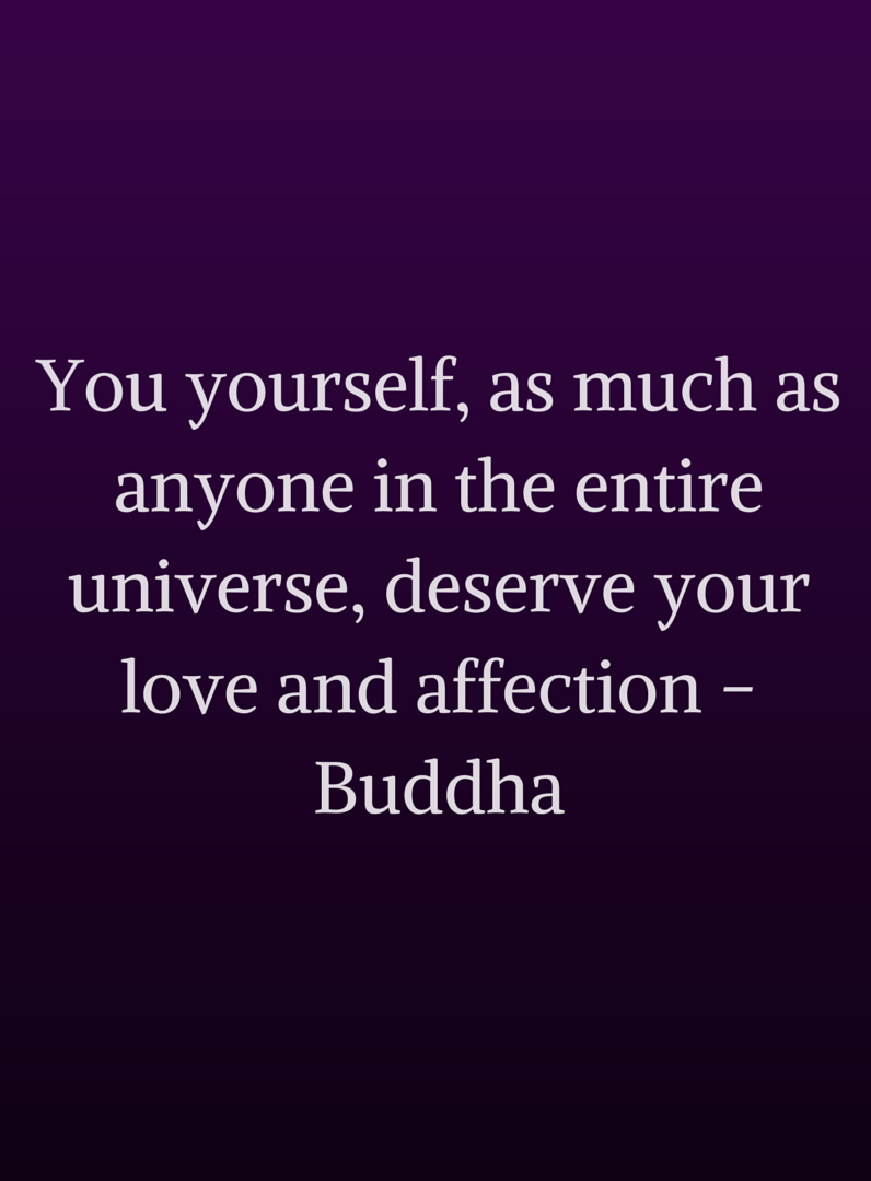 You deserve your love and affection
