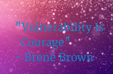 Vulnerability Is Courage - Brené Brown