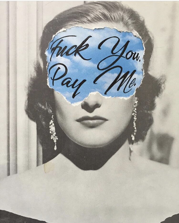 """""""Fuck you, Pay Me"""" (Colalge work by Jay Riggio - 2017)"""