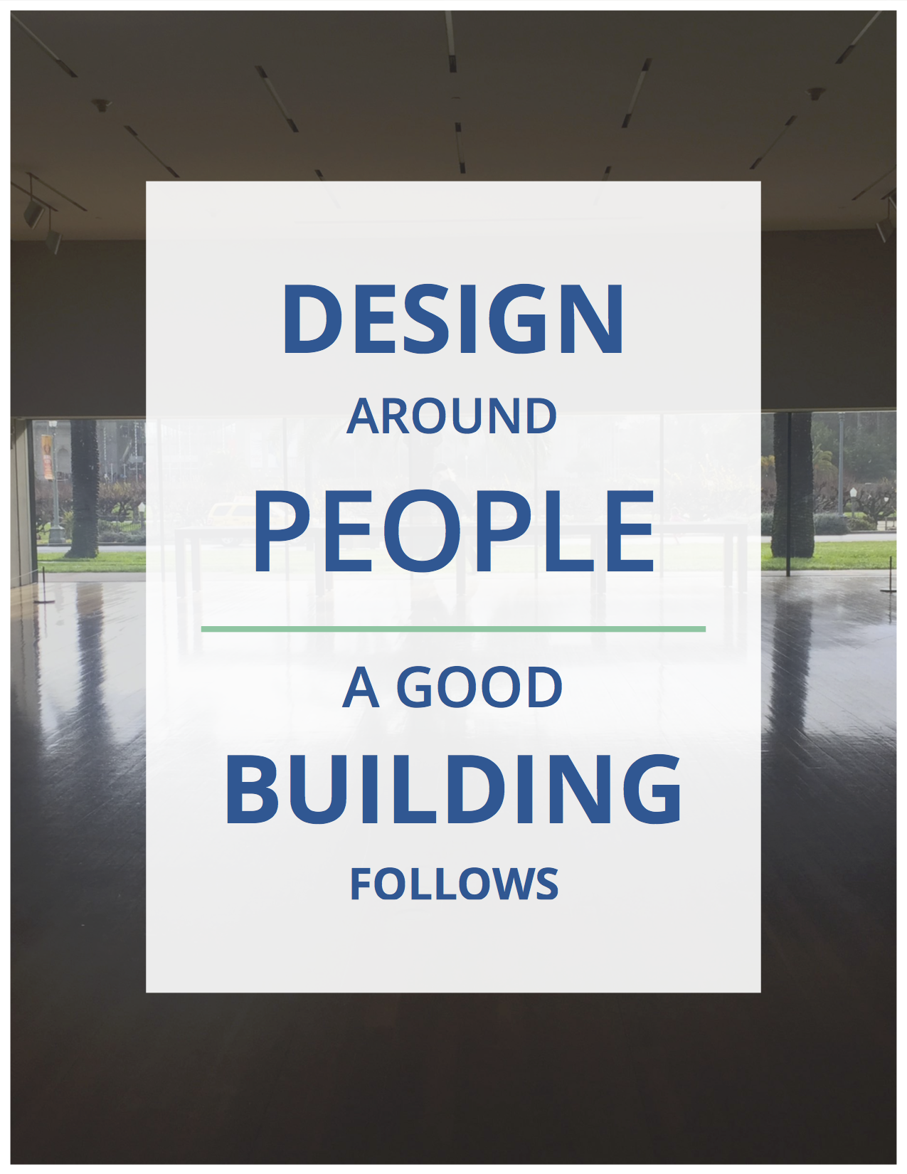 Design Around People, A Good Building Follows