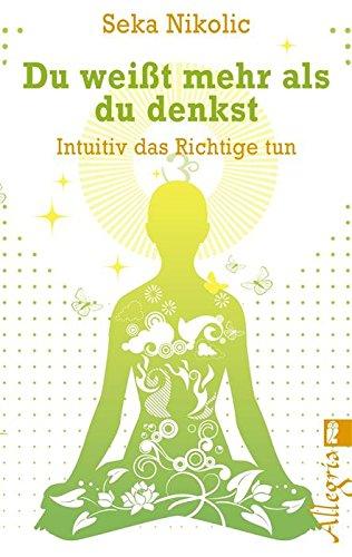 """GERMAN TRANSLATION:  """"Du weißt mehr als du denkst: Intuitiv das Richtige tun"""""""