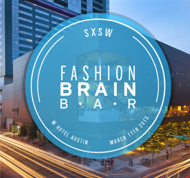 In 2013, The Fashion Brain Bar was a pioneer in fashion-only event programming at SXSW's tech conference.