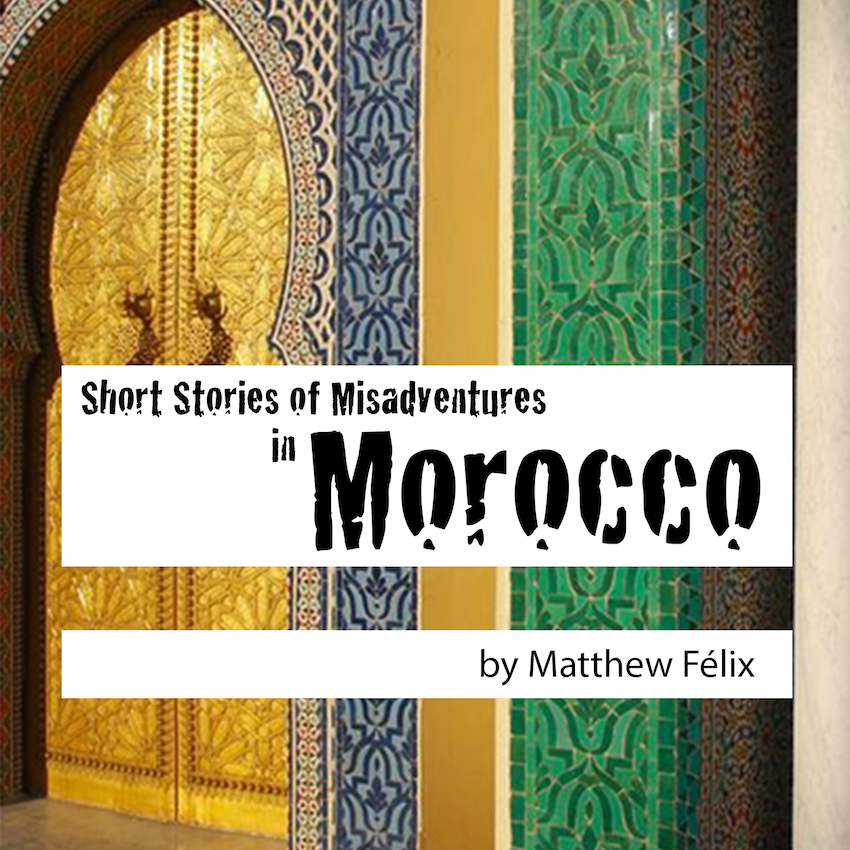 "Logo for author Matthew Félix's ""Short Stories of Misadventures in Morocco"" podcast."