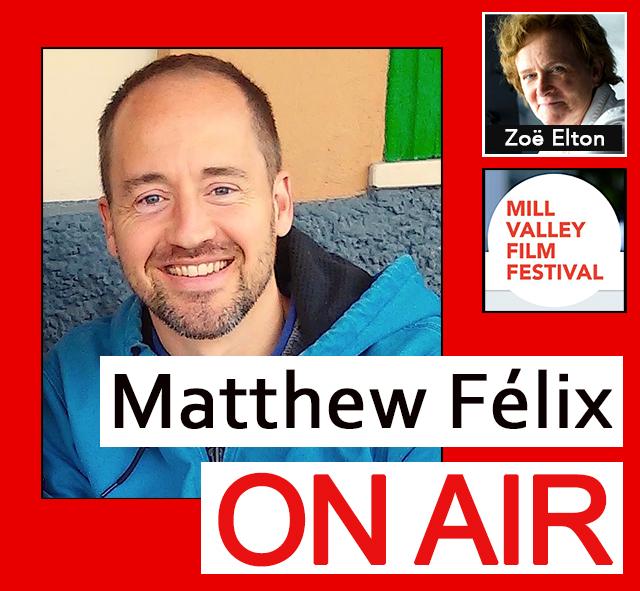 """Matthew Felix on Air"" video podcast: Author Matthew Félix talks with Zoë Elton, Executive Director of the Mill Valley Film Festival."