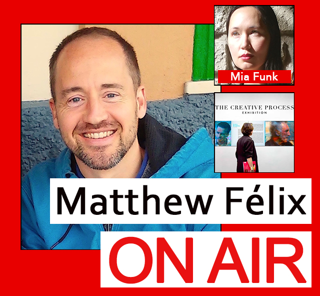 """Matthew Felix on Air"" video podcast: Author Matthew Félix talks with artist and Creative Process Exhibition founder Mia Funk."