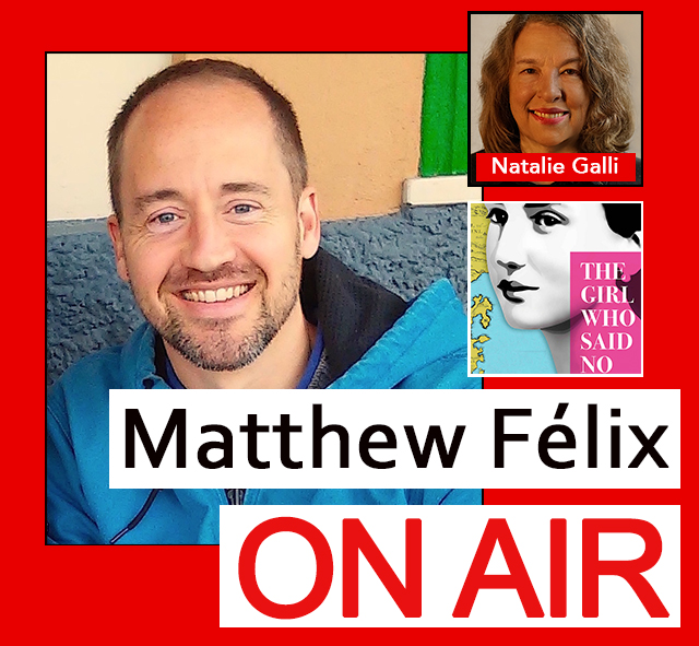 """Natalie Galli"" author of ""The Girl Who Said No"" on Matthew Felix's ""Matthew Félix on Air"" video podcast."