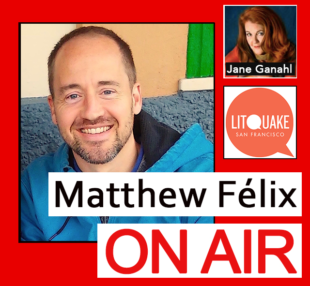 """Matthew Félix on Air"" video podcast episode, with Litquake co-founder Jane Ganahl."