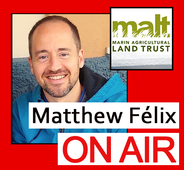"""Matthew Félix on Air video podcast"" with Jamison Watts, Executive Director of the Marin Agricultural Land Trust (MALT)"