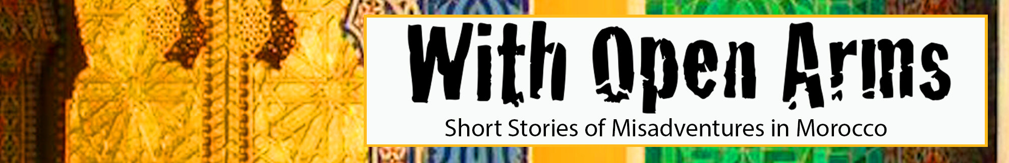 "Banner for author Matthew Félix's Amazon best-selling travel writing collection, ""With Open Arms: Short Stories of Misadventures in Morocco."""