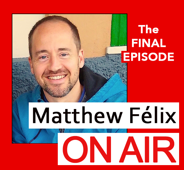 "Writer Matthew Felix releases the final episode of his ""Matthew Félix on Air"" video podcast"