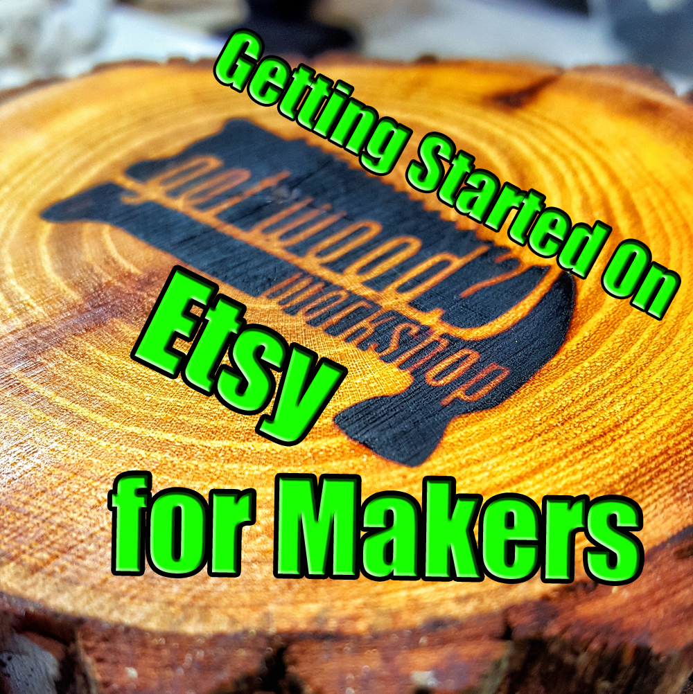 Getting Started Selling On Etsy As A Maker Got Wood Workshop