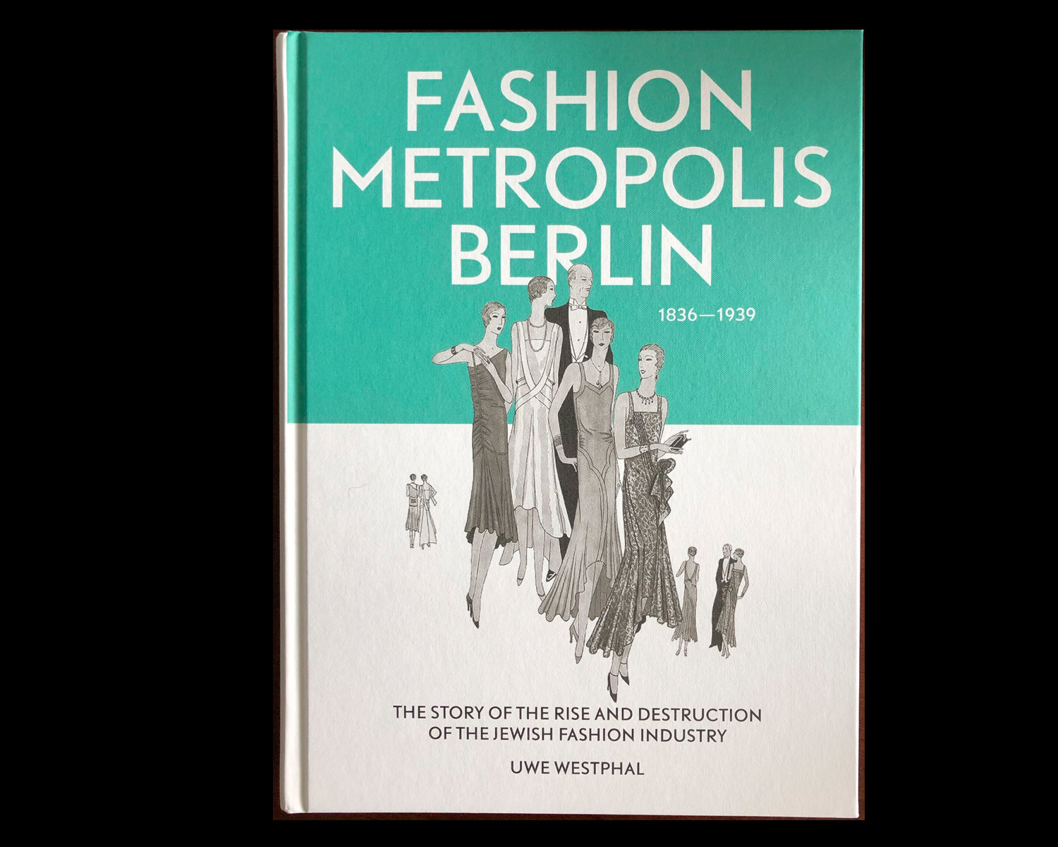 The Story of the Rise and Destruction of the Jewish Fashion Industry by Uwe Westphal