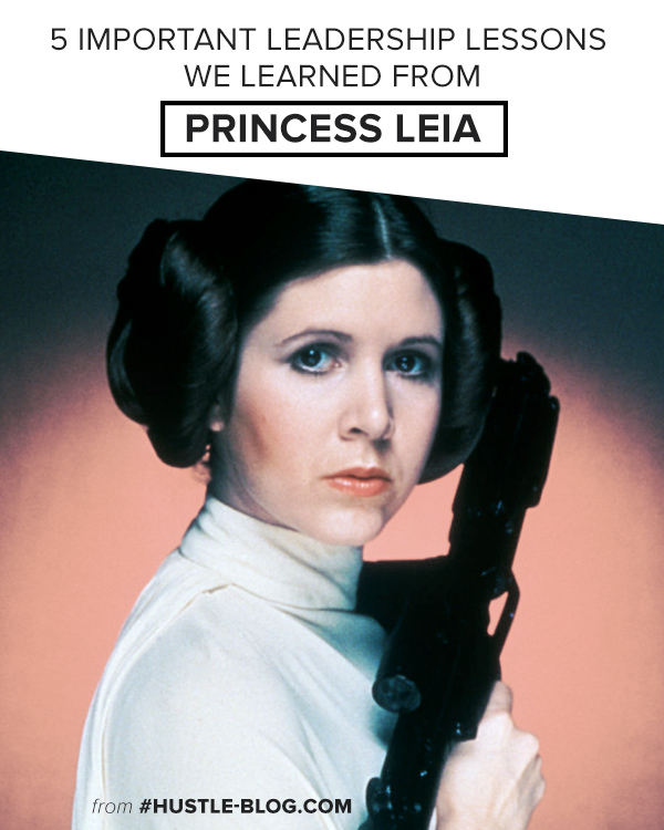 HUSTLE-BLOG.COM // 5 Important Leadership Lessons we learned from Princess Leia