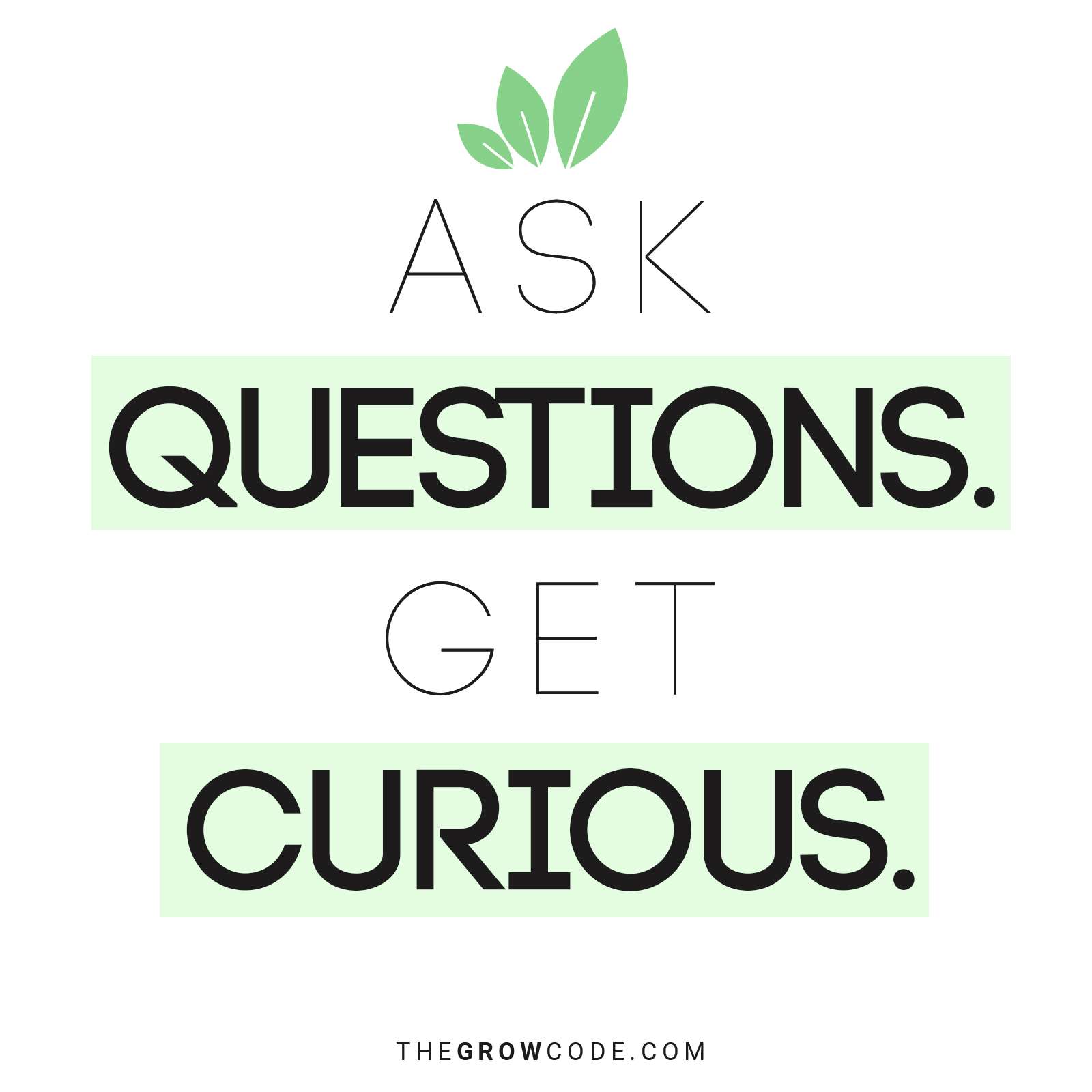 Ask questions. Get curious.