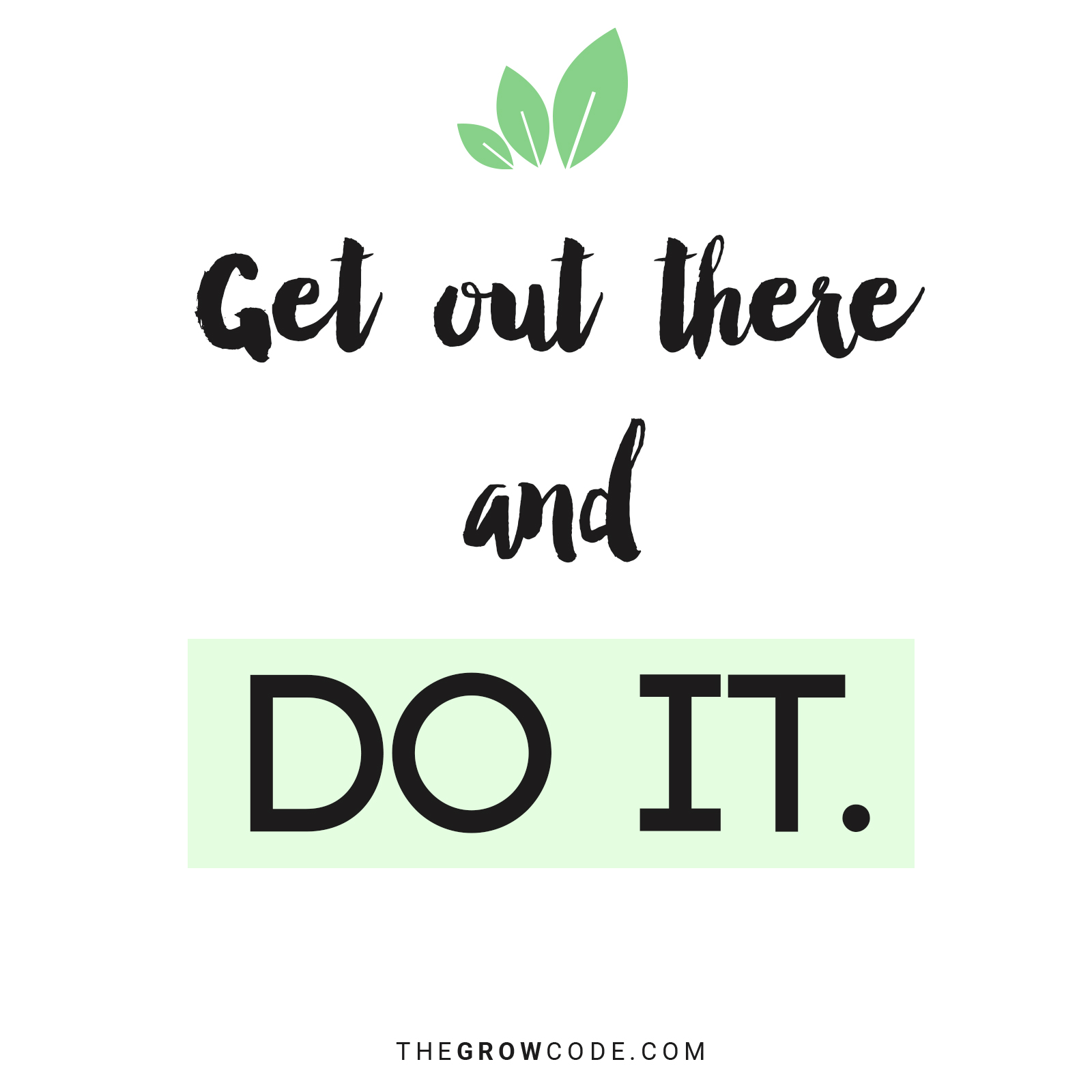 Get out there and DO IT.