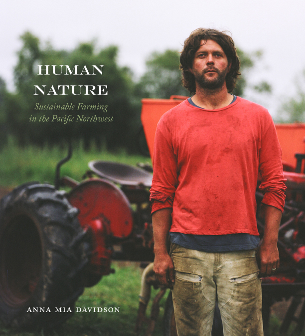 Human Nature, Sustainable Farming in the Pacific Northwest     Anna Mia Davidson